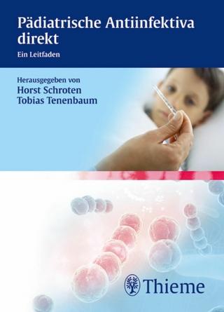 Pädiatrische Antiinfektiva direkt - Horst Schroten; Tobias Tenenbaum