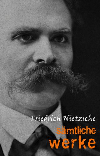 Friedrich Nietzsche: Samtliche Werke und Briefe - Nietzsche Friedrich Nietzsche