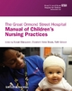 The Great Ormond Street Hospital Manual of Children''s Nursing Practices