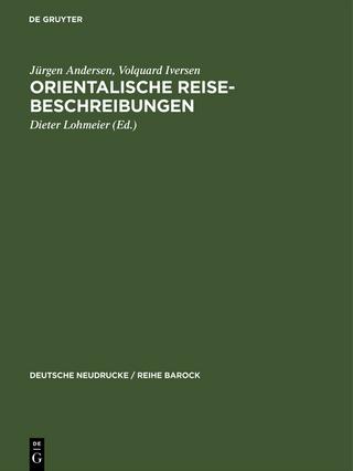 Orientalische Reise-Beschreibungen - Jürgen Andersen; Volquard Iversen; Dieter Lohmeier; Adam Olearus